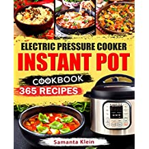 Instant Pot Cookbook: 365 Easy and Delicious Recipes for your Electric Pressure Cooker Instant Pot: (Quick and Easy Recipes, Paleo, Instant Pot for two, Healthy, Gluten-free, Keto) (English Edition)