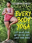 Every Body Yoga: Let Go of Fear. Get...
