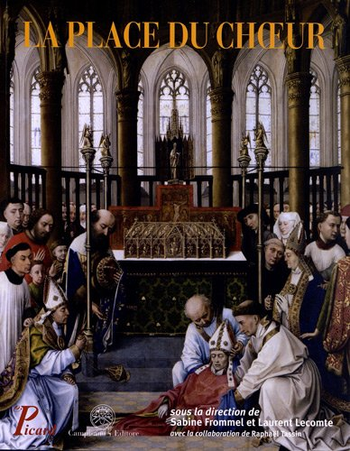 La place du choeur. Architecture et liturgie du Moyen Age aux temps modernes