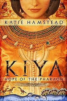 KIYA: Hope of the Pharaoh (Kiya Trilogy Book 1) by [Hamstead, Katie]