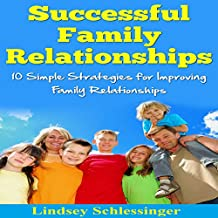 Successful Family Relationships: 10 Simple Strategies for Improving Family Relationships