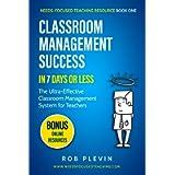 Classroom Management Success in 7 Days or Less: The Ultra-Effective Classroom Management System for Teachers: 1 (Needs…