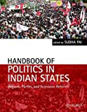 Handbook of Politics in Indian States: Regions, Parties, and Economic Reforms (Oxford India Handbooks)