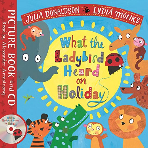 What the Ladybird Heard on Holiday: Book and CD Pack (Julia Donaldson/Lydia Monks)