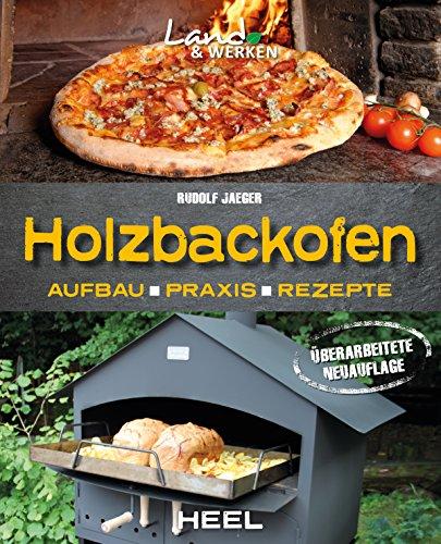 Holzbackofen: Aufbau - Praxis - Rezepte (Land & Werken)
