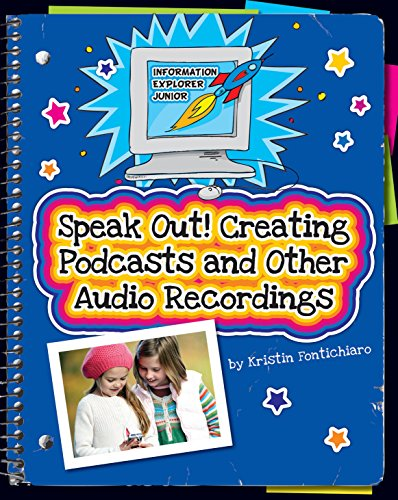 Speak Out!: Creating Podcasts and Other Audio Recordings (Explorer Junior Library: Information...