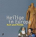 Heilige in Europa: Kult und Politik (Kataloge des Österreichischen Museums für Volkskunde in Wien)