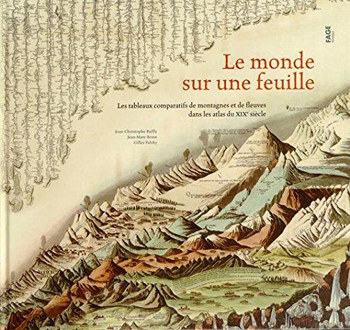 Le monde sur une feuille : Les tableaux comparatifs de montagnes et de fleuves dans les atlas du XIXe siècle par Jean-Christophe Bailly