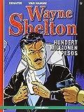 Wayne Shelton - Hundert Millionen Pesos - Christian Denayer, Jean van Hamme
