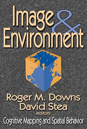 Image and Environment: Cognitive Mapping and Spatial Behavior (English Edition) por David Stea