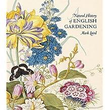A Natural History of English Gardening – 1650  1800