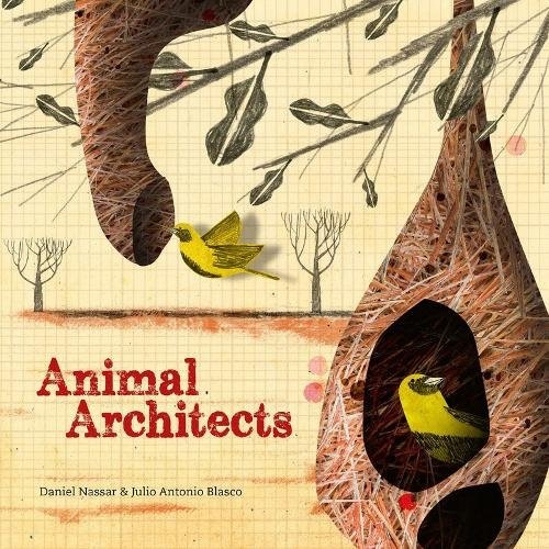 Animal Architects: Amazing Animals Who Build Their Homes