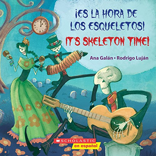 ¡es La Hora de Los Esqueletos! / It's Skeleton Time! (Bilingual)