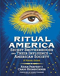 Ritual America : Secret Brotherhoods and Their Influence on American Society