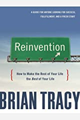 Reinvention: How to Make the Rest of Your Life the Best of Your Life Kindle Edition
