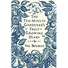 The Ten-Minute Gardener's Fruit-Growing Diary by Val Bourne (2011-09-29)