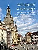 Wie bauen wir Stadt? Die Rekonstruktion des Dresdner Neumarktes und der Streit um Tradition und Moderne im Städtebau