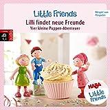 Lilli findet neue Freunde - Vier kleine Puppen-Abenteuer zum Hören und Mitspielen: HABA Little Friends 1