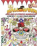 Halloween Guérir le stress Mandalas Livre de coloriage pour adultes: Guérir le le stress, l'anxiété, la dépression sans médicaments, ni psychanalyse ... jour des morts, cadeau idéal pour Halloween...