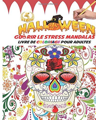 stress Mandalas Livre de coloriage pour adultes: Guérir le le stress, l'anxiété, la dépression sans médicaments, ni psychanalyse ... jour des morts, cadeau idéal pour Halloween (Französisch-halloween Puzzle)