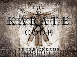 The Karate Code: Did You Ever Ask Yourself What Karate Really Means? (English Edition) von [Enkamp, Jesse]