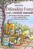 Difendere l'orto con i rimedi naturali. Fitosanitari, macerati, trappole e altre soluzioni bio per coltivare senza veleni