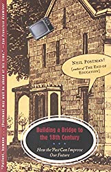 Building a Bridge to the 18th Century: How the Past Can Improve Our Future (Vintage) by Neil Postman (10-Oct-2000) Paperback