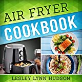 Air Fryer Cookbook: The Best Quick, Delicious and Super Healthy Recipes for Every Day