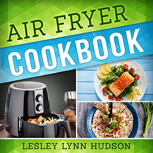 Air Fryer Cookbook: The Best Quick, Delicious and Super Healthy Recipes for...