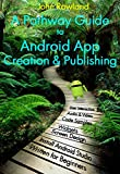 A Pathway Guide to Android App Creation and Publishing (English Edition)