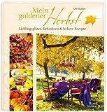 Mein goldener Herbst: Lieblingsplätze, Dekoideen & leckere Rezepte