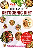 The A-Z of Ketogenic Diet: Step by Step Guide to Prepare Meals for the Desired Keto Body