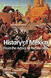 History of Mexico. From the Aztecs to Porfirio Diaz