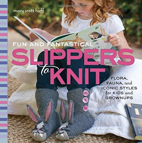 Fun and Fantastical Slippers to Knit: Flora, Fauna, and Iconic Styles for Kids and Grownups by Mary Scott Huff (2014-12-01) (Killer Kid Kostüm)