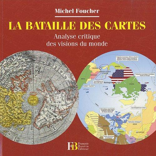 La bataille des cartes : Analyse critique des visions du monde par Michel Foucher