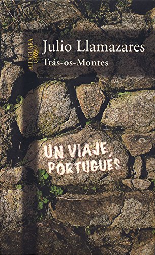 Trás-os-montes: Un viaje portugués (FUERA COLECCION ALFAGUARA ADULTOS)