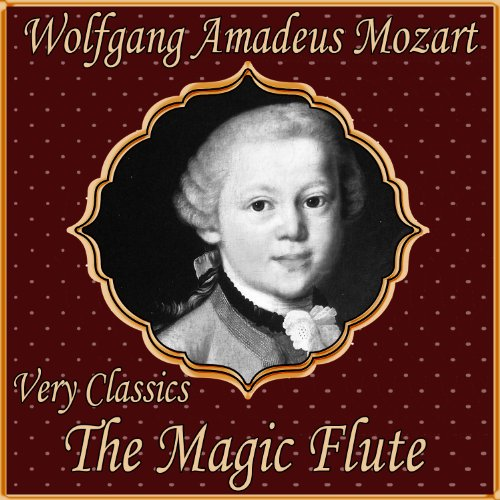 Wolfgang Amadeus Mozart: Very Classics. the Magic Flute