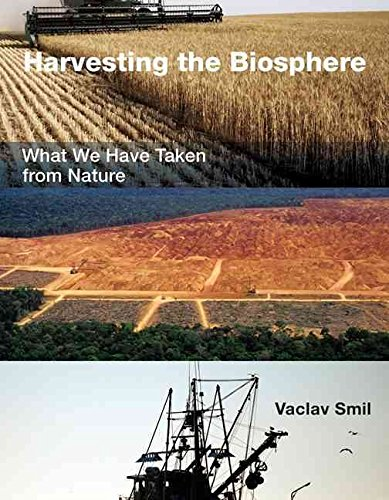 [Harvesting the Biosphere: What We Have Taken from Nature] (By: Vaclav Smil) [published: February, 2013]