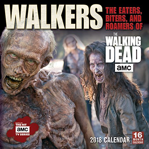 Official Walkers: The Eaters, Biters, And Roamers Of The Walking Dead AMC 2018 Wall Calendar