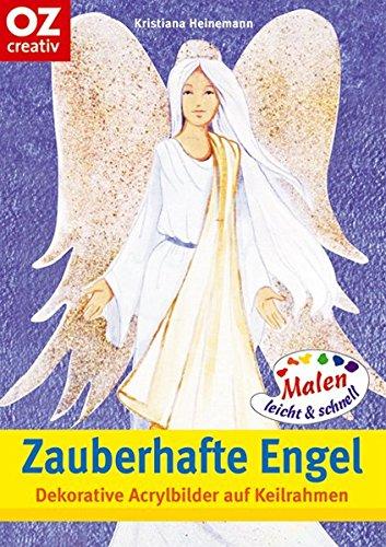 Zauberhafte Engel: Dekorative Acrylbilder auf Keilrahmen - Malen leicht und schnell (Creativ-Taschenbuecher. CTB) -