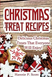 Christmas Treat Recipes: Delicious Christmas Treats that Everyone Will Love by Hannie P. Scott (2015-11-02)