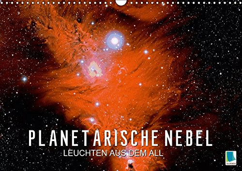 Planetarische Nebel - Leuchten aus dem All (Wandkalender 2019 DIN A3 quer): Faszination Astronomie - Sternennebel im All (Geburtstagskalender, 14 Seiten ) (CALVENDO Wissenschaft)