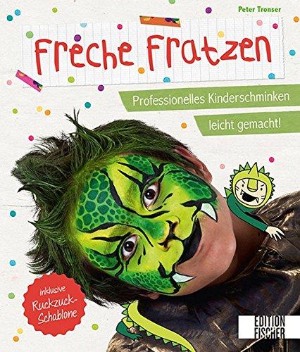 Freche Fratzen: Professionelles Kinderschminken leicht gemacht! - inklusive Ruckzuck-Schablone -
