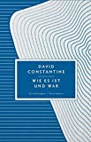 Wie es ist und war: Erzählungen von David Constantine