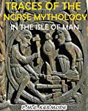 Traces of the Norse Mythology in the Isle of Man (With 10 Evidence Plates) - Annotated The History of Isle of Man, Vikings, Stone of Isle of Man and