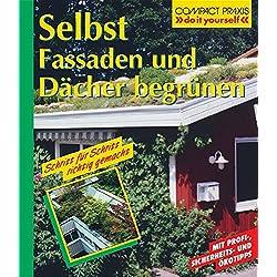 """Selbst Fassaden und Dächer begrünen: Schritt für Schritt richtig gemacht (Compact-Praxis """"do it yourself"""")"""