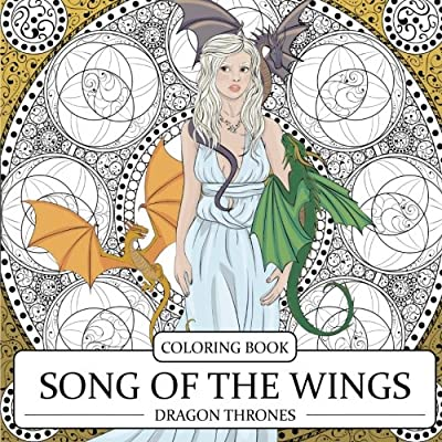 Song of the Wings Coloring Book: Dragons Adult Coloring Book (Dragon Thrones)