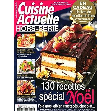 cuisine actuelle hors-série; 130 recettes spécial noël - foie gras, gibier, crustacés, chocolat...