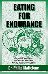 Eating for Endurance: A Sensible Approach to Diet and Nutrition for the Endurance Athlete by Philip Maffetone (1999-08-02)