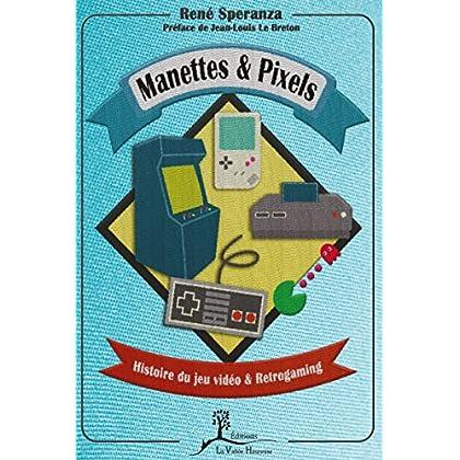 Manettes & pixels: Histoire du jeu vidéo et Retrogaming